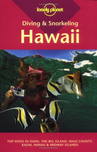 Diving & Snorkeling Hawaii: Top Dives in Oahu, the Big Island, Maui County, Kauai, Niihau & Midway Islands (Lonely Planet Diving & Snorkeling Hawaii)