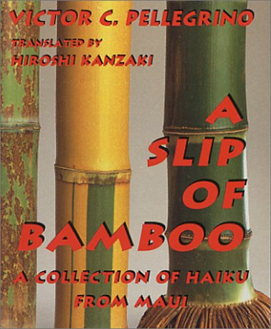 A Slip of Bamboo: A Collection of Haiku from Maui