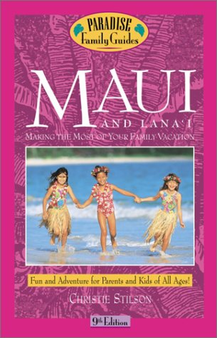 Maui and Lana'i, 9th Edition: Making the Most of Your Family Vacation