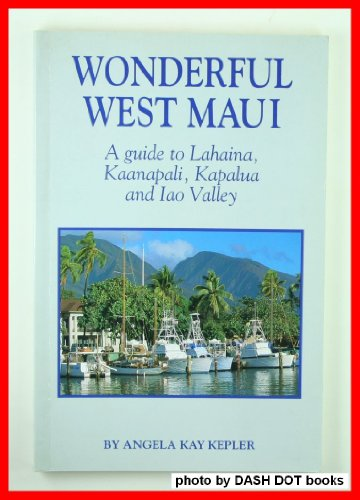 Wonderful West Maui: A Guide to Lahaina, Kaanapali, Kapalua, and Iao Valley.